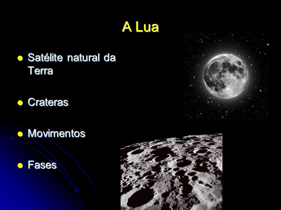 A Lua Satélite natural da Terra Satélite natural da Terra Crateras Crateras Movimentos Movimentos Fases Fases