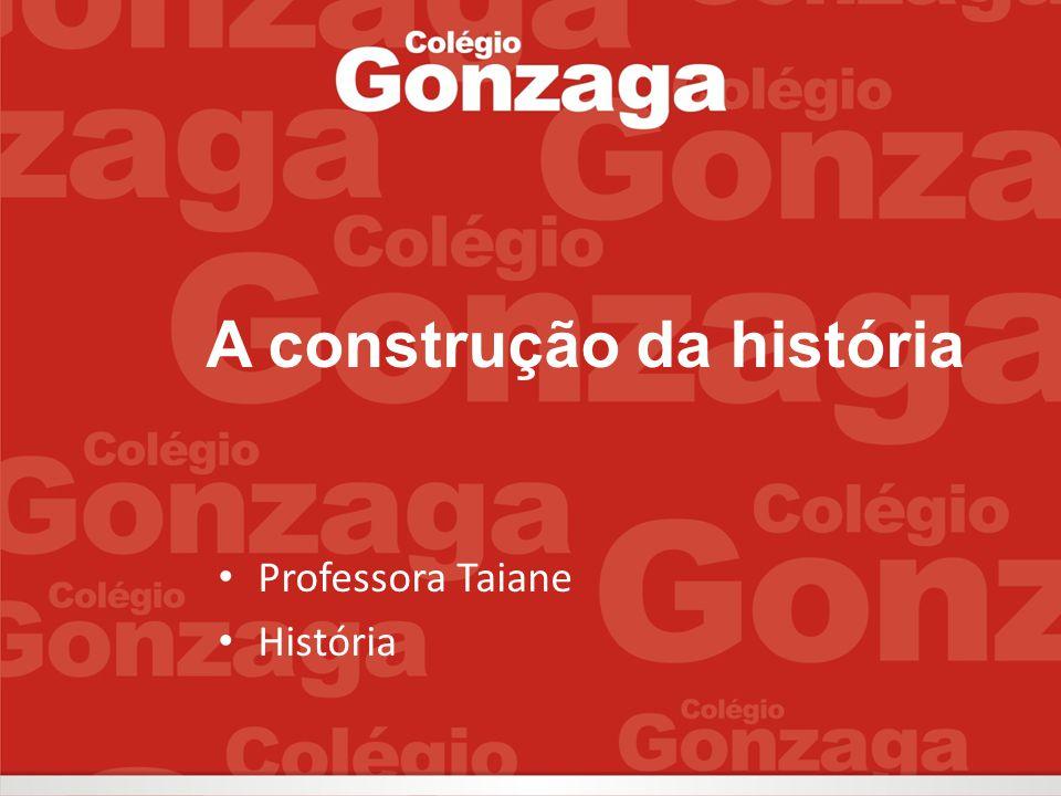 A construção da história Professora Taiane História