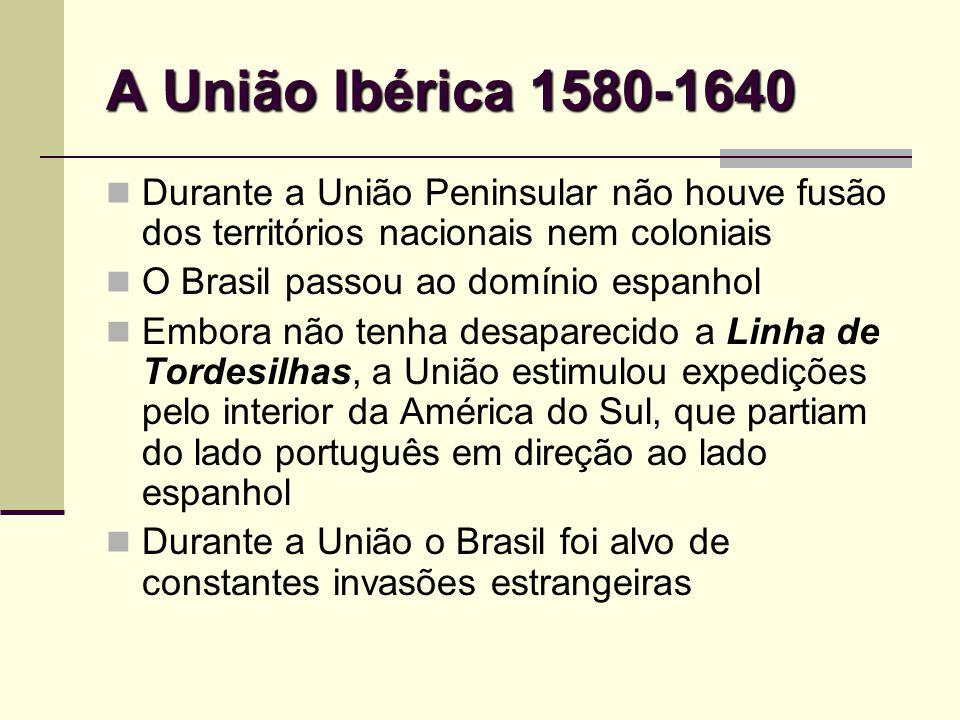 A União Ibérica 1580-1640 Durante a União Peninsular não houve fusão dos territórios nacionais nem coloniais O Brasil passou ao domínio espanhol Embor