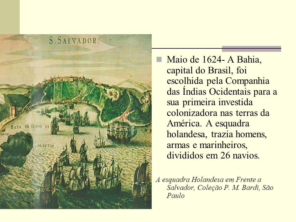 Maio de 1624- A Bahia, capital do Brasil, foi escolhida pela Companhia das Índias Ocidentais para a sua primeira investida colonizadora nas terras da