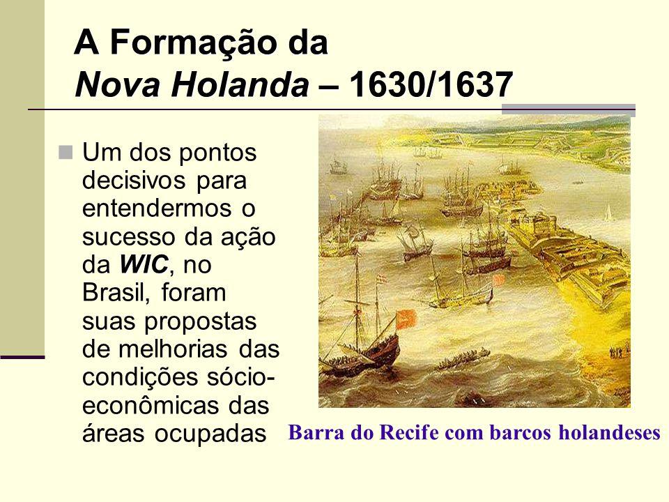 A Formação da Nova Holanda – 1630/1637 WIC Um dos pontos decisivos para entendermos o sucesso da ação da WIC, no Brasil, foram suas propostas de melho