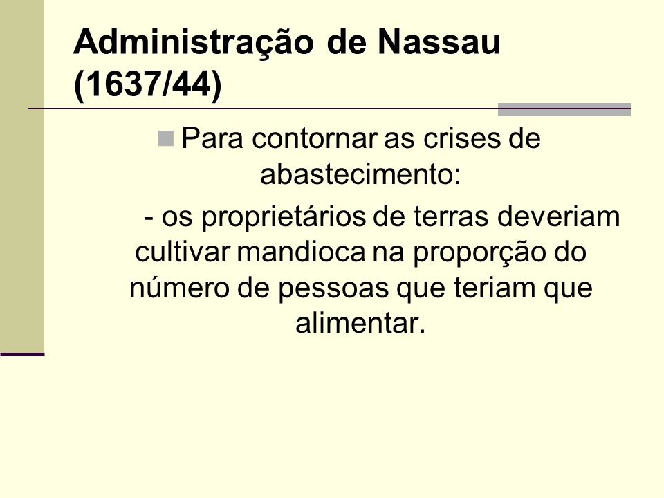 Administração de Nassau (1637/44) Para contornar as crises de abastecimento: - os proprietários de terras deveriam cultivar mandioca na proporção do n