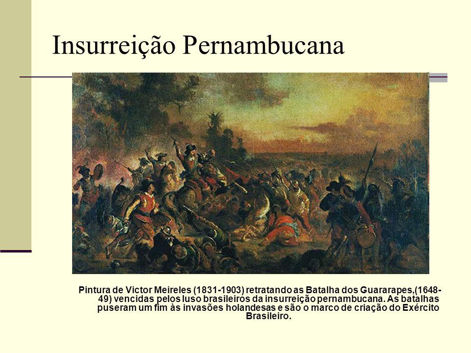Insurreição Pernambucana Pintura de Victor Meireles (1831-1903) retratando as Batalha dos Guararapes,(1648- 49) vencidas pelos luso brasileiros da ins