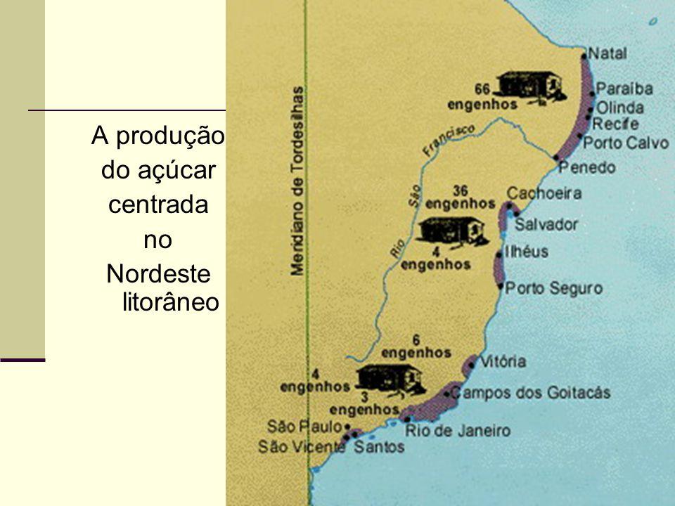 A produção do açúcar centrada no Nordeste litorâneo