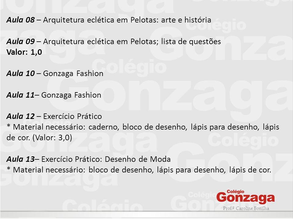Prof.ª Caroline Bonilha Aula 08 – Arquitetura eclética em Pelotas: arte e história Aula 09 – Arquitetura eclética em Pelotas; lista de questões Valor: