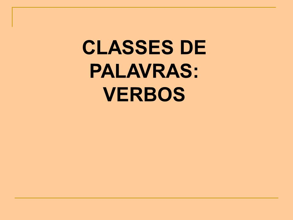 CLASSES DE PALAVRAS: VERBOS