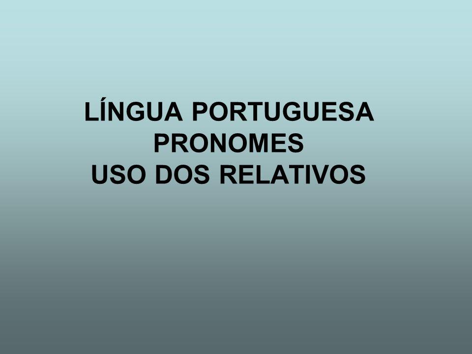 LÍNGUA PORTUGUESA PRONOMES USO DOS RELATIVOS