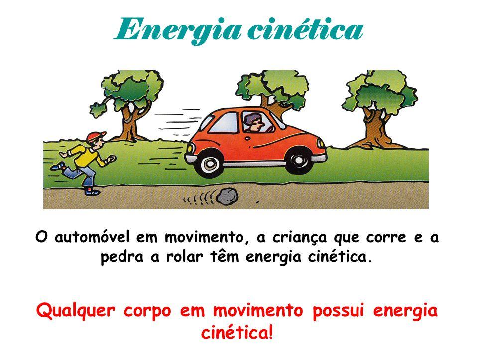 Energia cinética O automóvel em movimento, a criança que corre e a pedra a rolar têm energia cinética. Qualquer corpo em movimento possui energia ciné