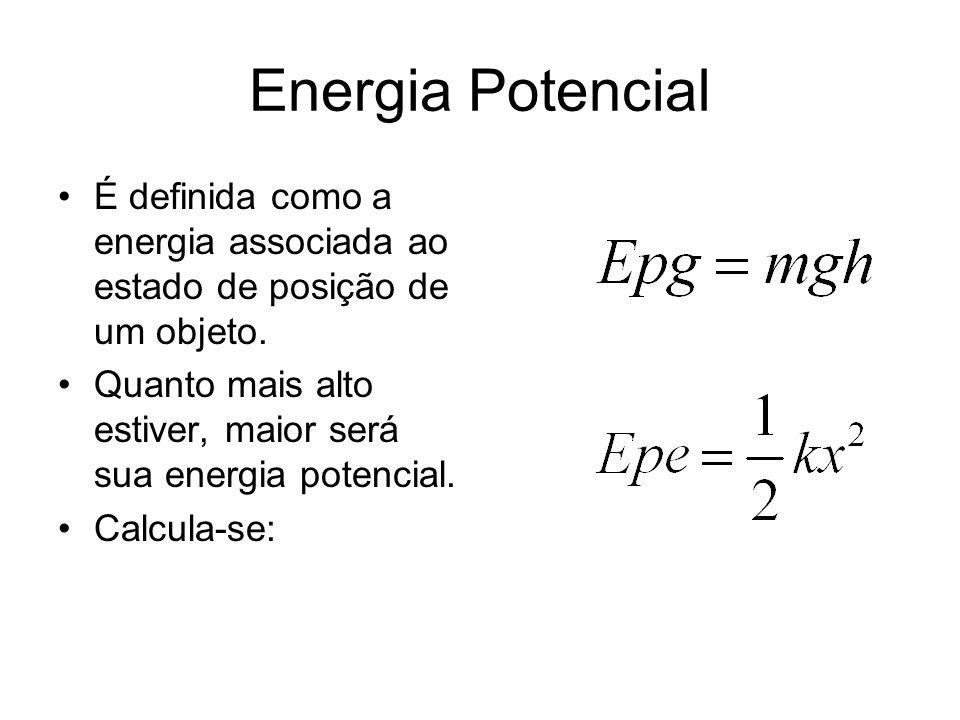 Energia Potencial É definida como a energia associada ao estado de posição de um objeto. Quanto mais alto estiver, maior será sua energia potencial. C