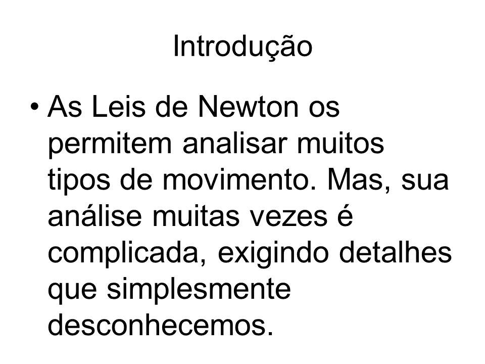 Introdução As Leis de Newton os permitem analisar muitos tipos de movimento. Mas, sua análise muitas vezes é complicada, exigindo detalhes que simples