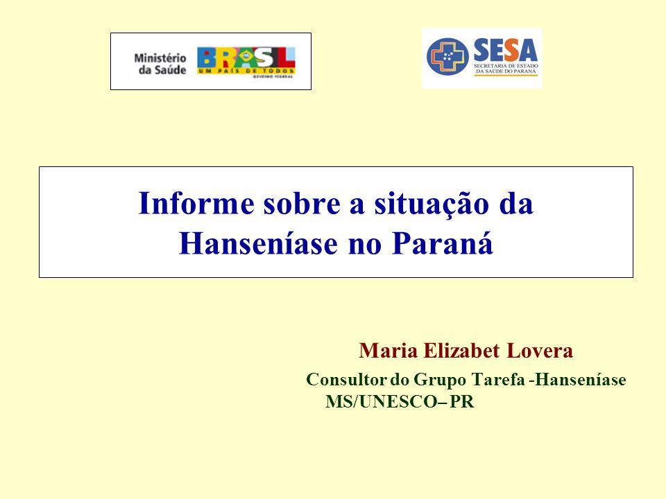 Informe sobre a situação da Hanseníase no Paraná Maria Elizabet Lovera Consultor do Grupo Tarefa -Hanseníase MS/UNESCO– PR