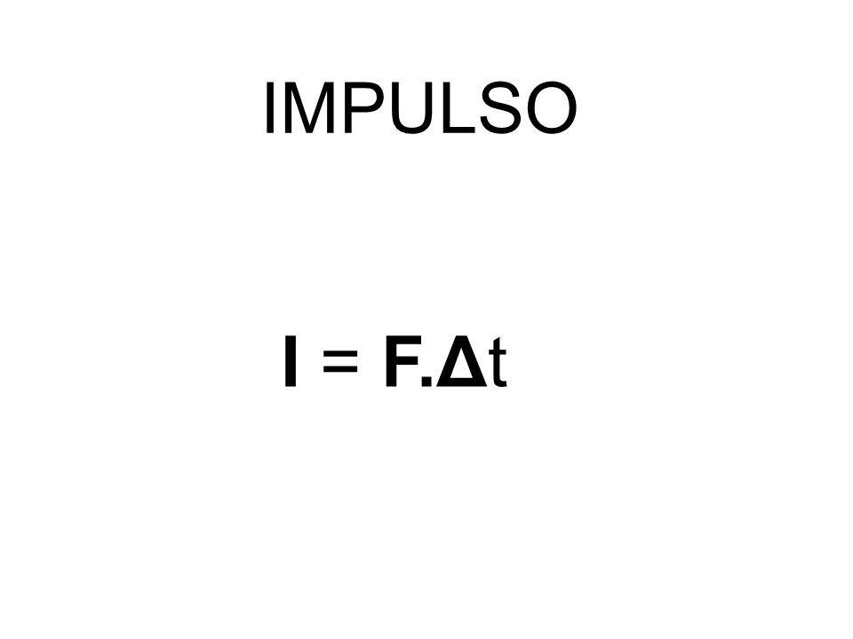 I = F.Δt IMPULSO