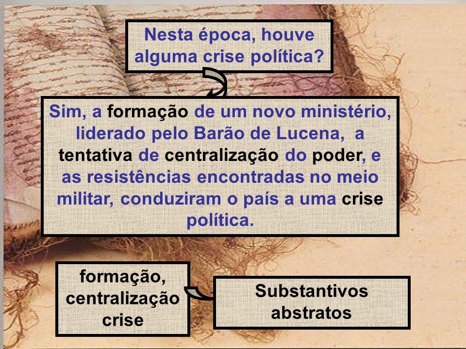 Nesta época, houve alguma crise política? Sim, a formação de um novo ministério, liderado pelo Barão de Lucena, a tentativa de centralização do poder,