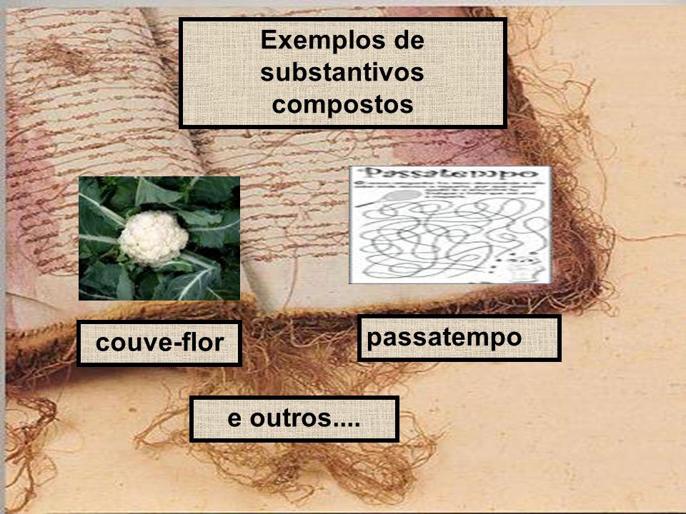 Exemplos de substantivos compostos couve-flor passatempo e outros....