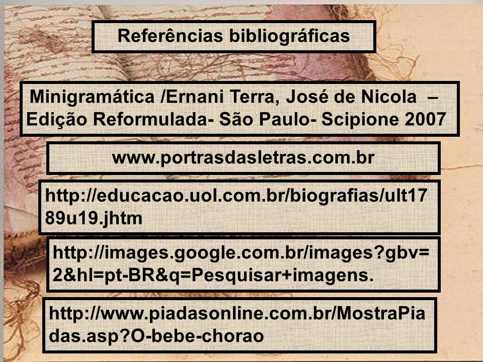 Referências bibliográficas Minigramática /Ernani Terra, José de Nicola – Edição Reformulada- São Paulo- Scipione 2007 www.portrasdasletras.com.br http