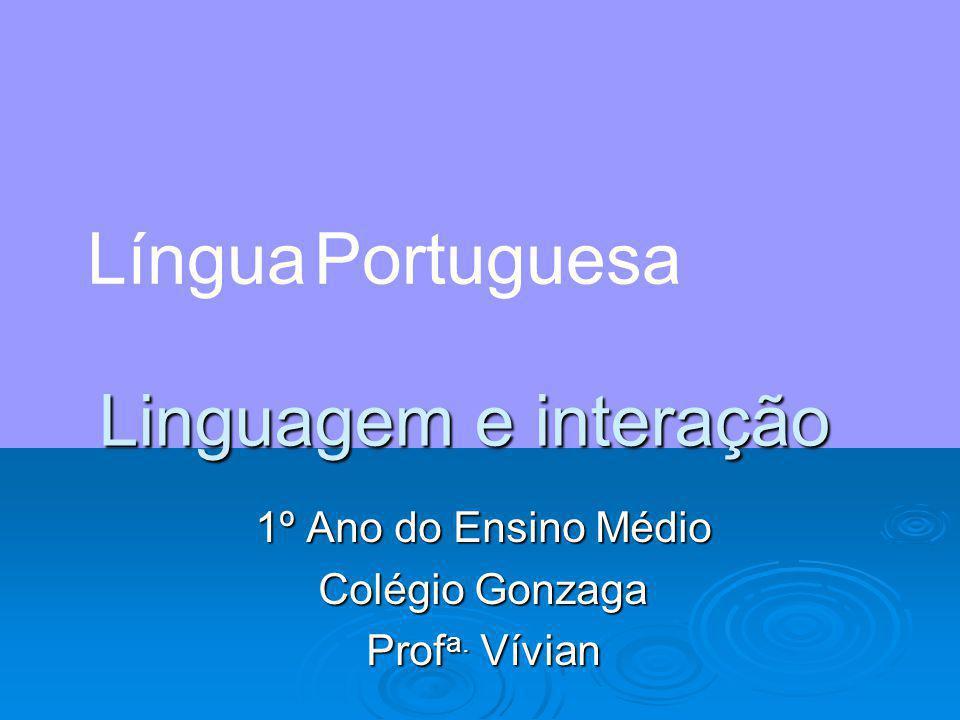 Linguagem e interação 1º Ano do Ensino Médio Colégio Gonzaga Prof a. Vívian Língua Portuguesa