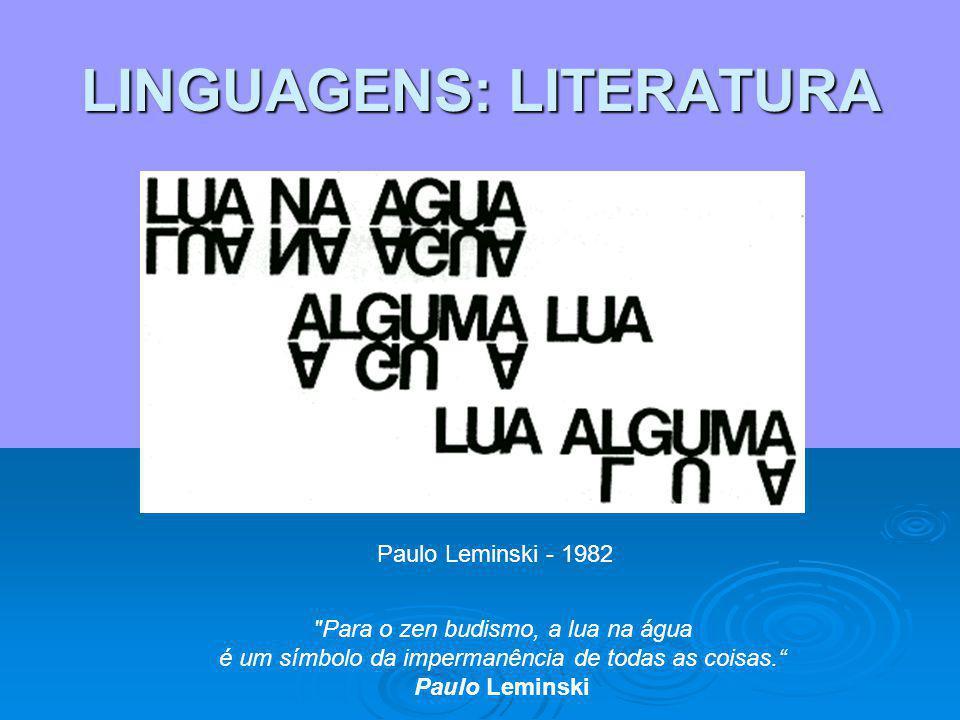 LINGUAGENS: LITERATURA Oh! Alto e baixo em círculos e retas acima de nós, em redor [de nós as palavras voam. E às vezes pousam. (Cecília Meireles) A P