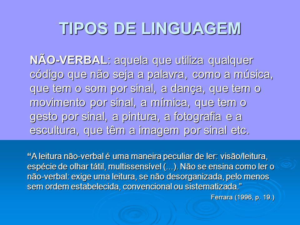 TIPOS DE LINGUAGEM 1. VERBAL: aquela que utiliza a língua (oral ou escrita), que tem a palavra, ou signos lingüísticos, por sinal. As diferentes lingu