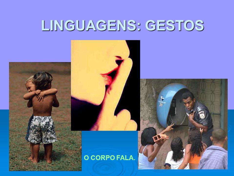 LINGUAGENS: GESTOS O CORPO FALA.