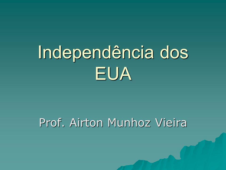 Independência dos EUA Prof. Airton Munhoz Vieira