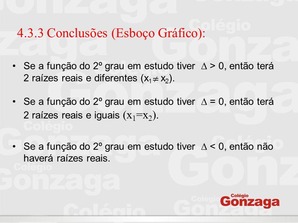 4.3.3 Conclusões (Esboço Gráfico): Se a função do 2º grau em estudo tiver ∆ > 0, então terá 2 raízes reais e diferentes (x 1 x 2 ). Se a função do 2º