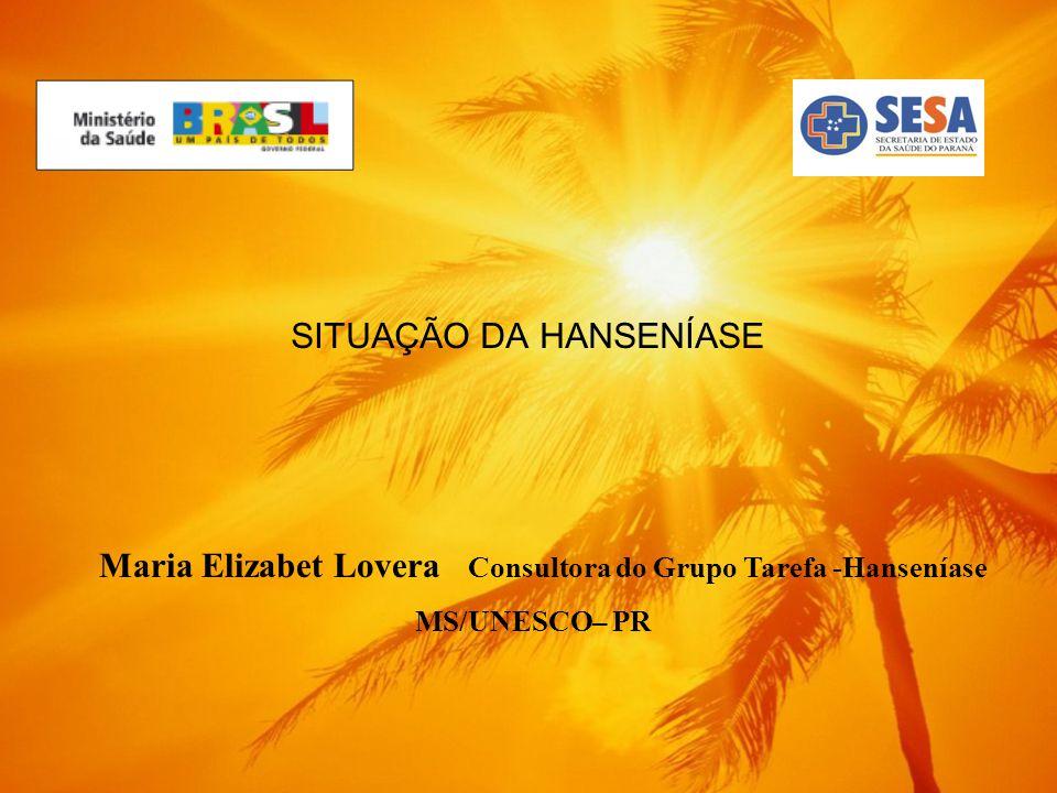 SITUAÇÃO DA HANSENÍASE Maria Elizabet Lovera Consultora do Grupo Tarefa -Hanseníase MS/UNESCO– PR