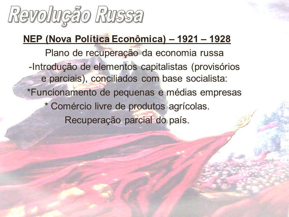 NEP (Nova Política Econômica) – 1921 – 1928 Plano de recuperação da economia russa -Introdução de elementos capitalistas (provisórios e parciais), con