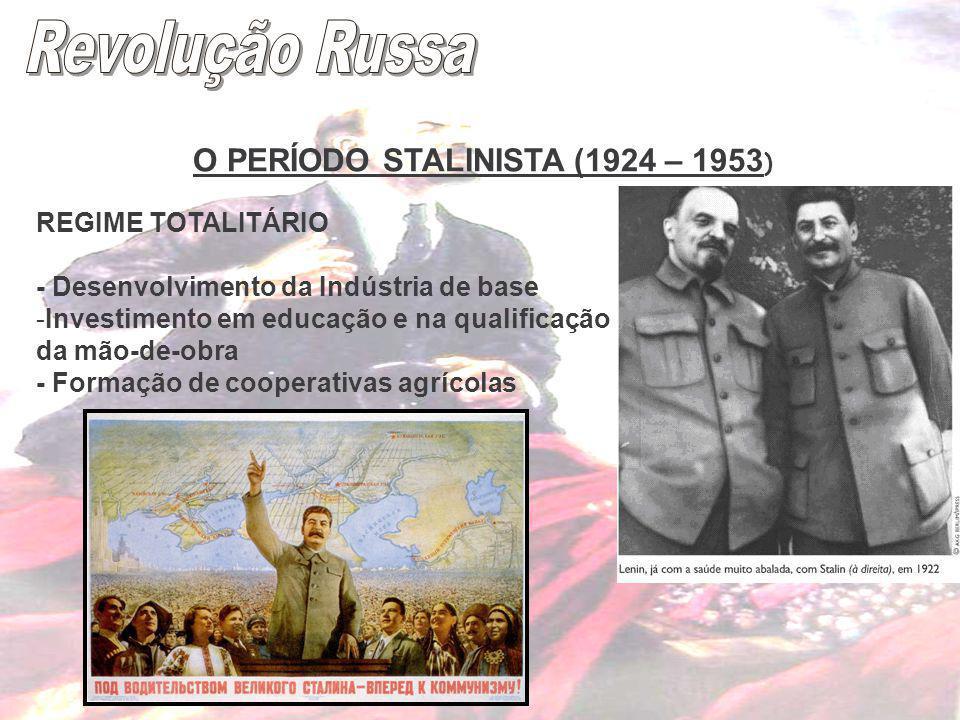 O PERÍODO STALINISTA (1924 – 1953 ) REGIME TOTALITÁRIO - Desenvolvimento da Indústria de base -Investimento em educação e na qualificação da mão-de-ob