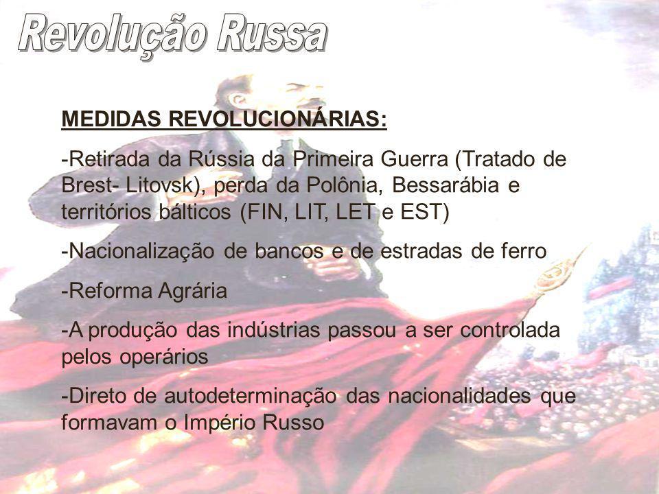 MEDIDAS REVOLUCIONÁRIAS: -Retirada da Rússia da Primeira Guerra (Tratado de Brest- Litovsk), perda da Polônia, Bessarábia e territórios bálticos (FIN,