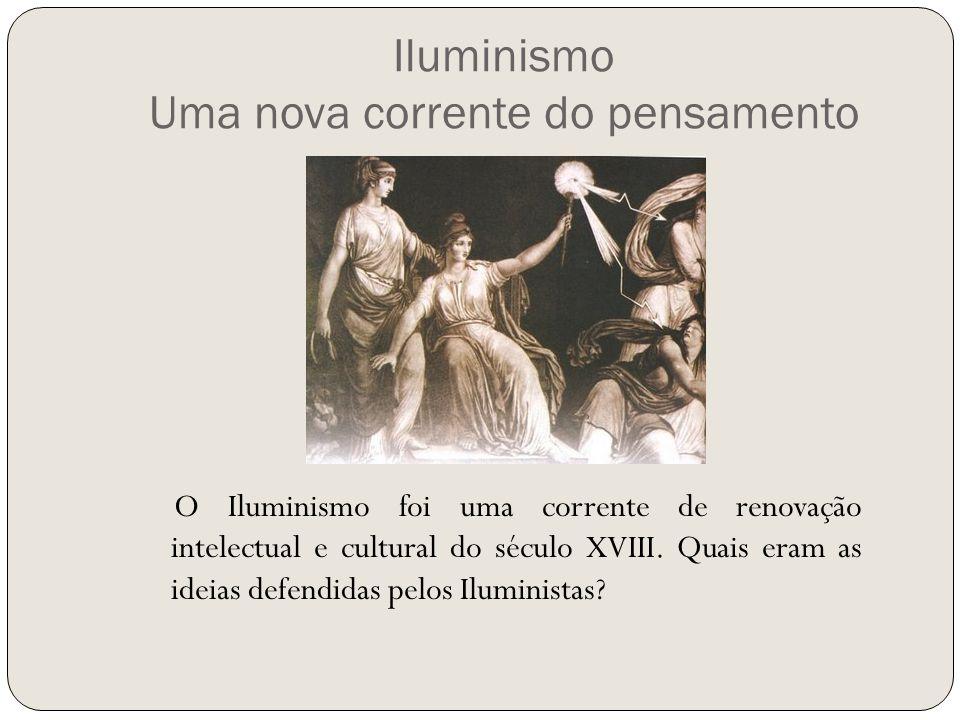Iluminismo Uma nova corrente do pensamento O Iluminismo foi uma corrente de renovação intelectual e cultural do século XVIII. Quais eram as ideias def