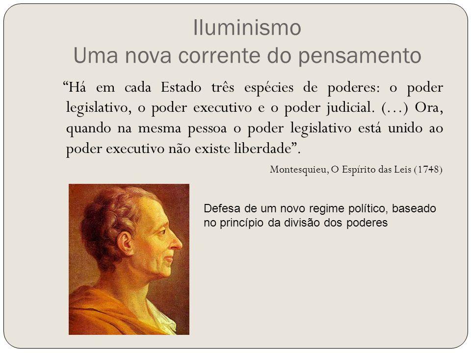 """Iluminismo Uma nova corrente do pensamento """"Há em cada Estado três espécies de poderes: o poder legislativo, o poder executivo e o poder judicial. (…)"""