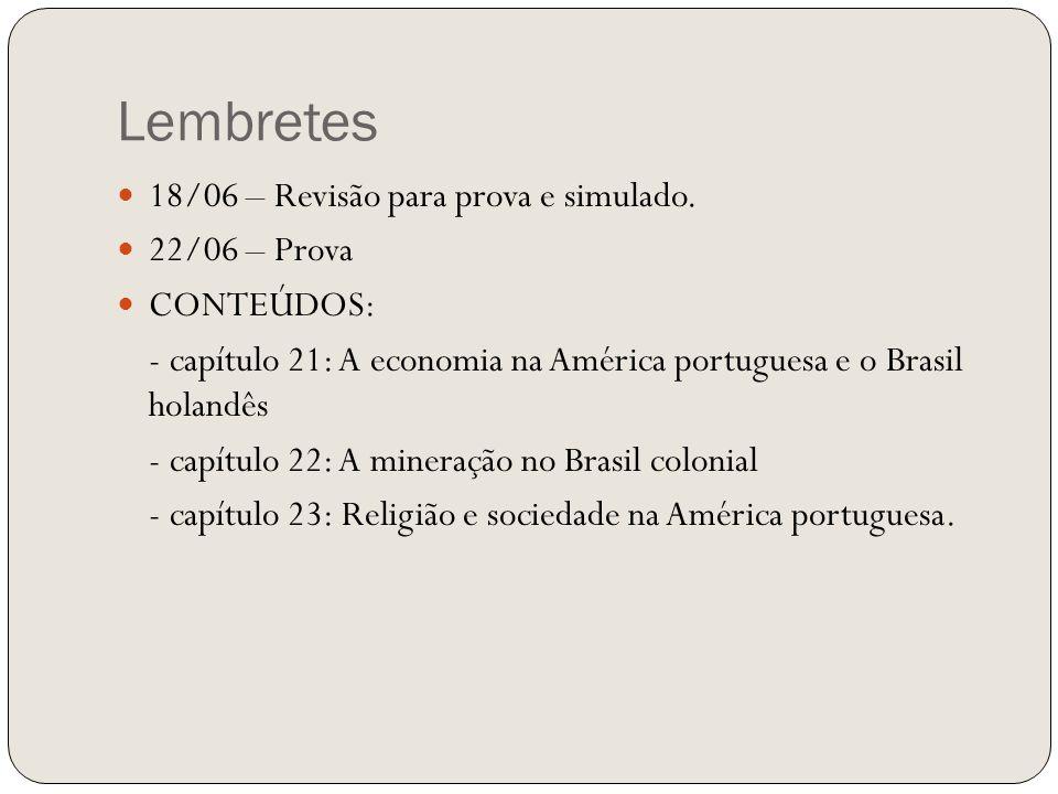 Lembretes 18/06 – Revisão para prova e simulado. 22/06 – Prova CONTEÚDOS: - capítulo 21: A economia na América portuguesa e o Brasil holandês - capítu