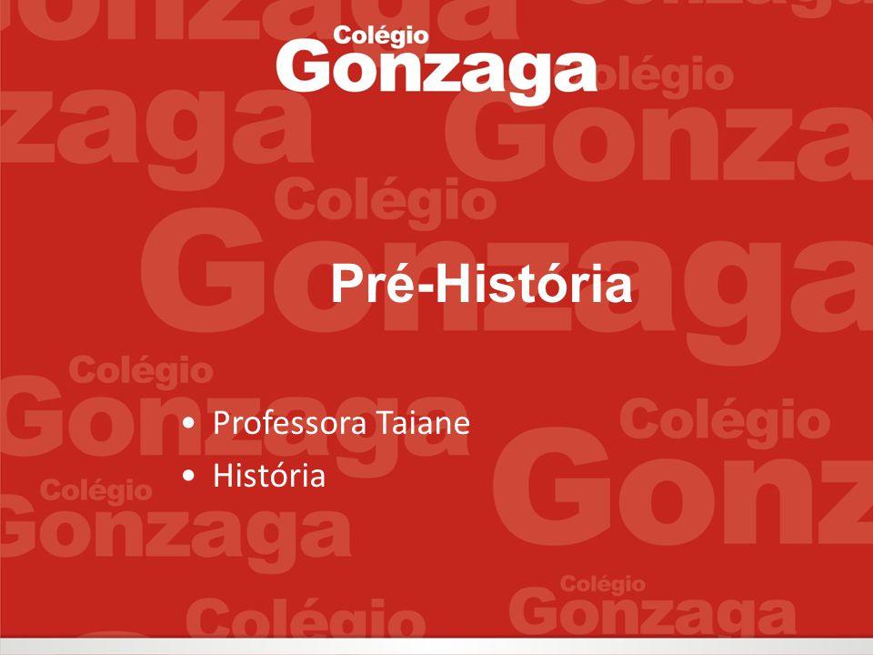 Pré-História Professora Taiane História