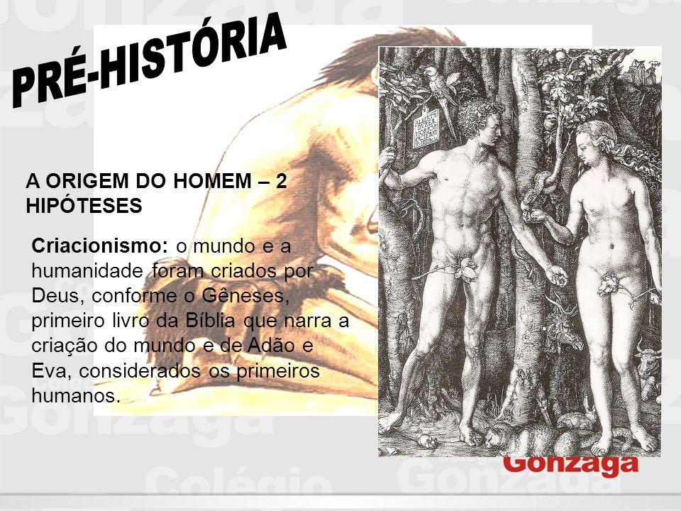 A ORIGEM DO HOMEM – 2 HIPÓTESES Criacionismo: o mundo e a humanidade foram criados por Deus, conforme o Gêneses, primeiro livro da Bíblia que narra a