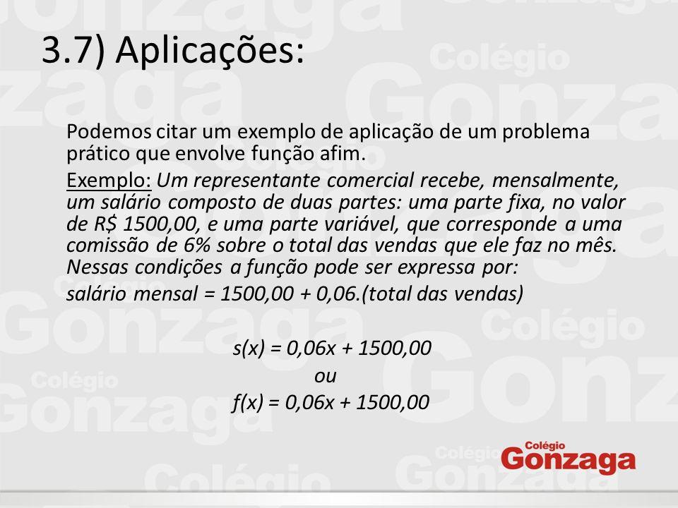 3.7) Aplicações: Podemos citar um exemplo de aplicação de um problema prático que envolve função afim.