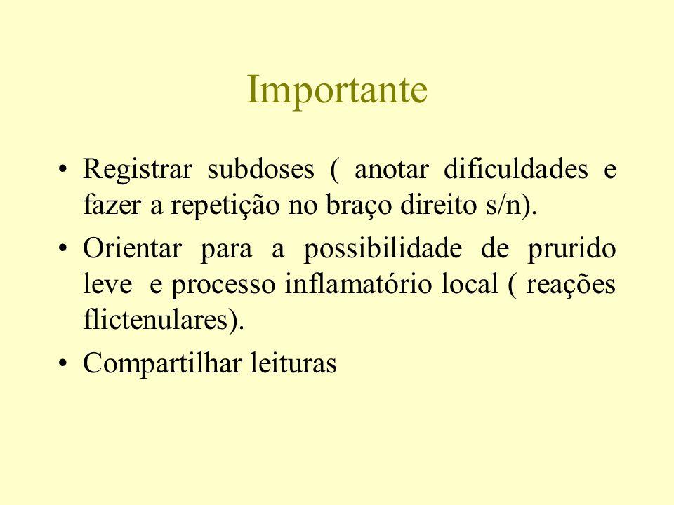 Importante Registrar subdoses ( anotar dificuldades e fazer a repetição no braço direito s/n). Orientar para a possibilidade de prurido leve e process