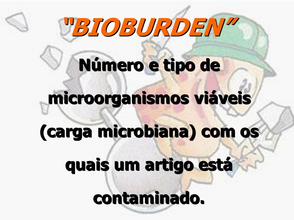 """""""BIOBURDEN"""" Número e tipo de microorganismos viáveis (carga microbiana) com os quais um artigo está contaminado."""