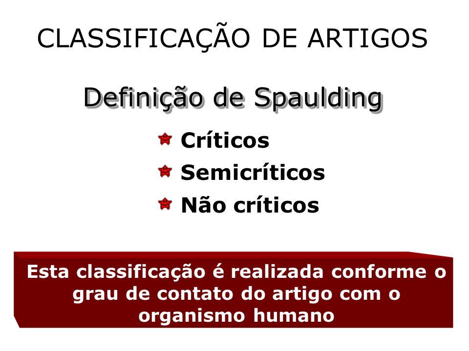 CLASSIFICAÇÃO DE ARTIGOS Definição de Spaulding Críticos Semicríticos Não críticos Esta classificação é realizada conforme o grau de contato do artigo