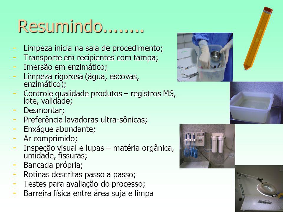 Resumindo........ - Limpeza inicia na sala de procedimento; - Transporte em recipientes com tampa; - Imersão em enzimático; - Limpeza rigorosa (água,