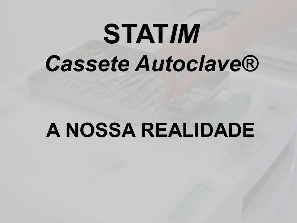STATIM Cassete Autoclave® NOSSA A NOSSA REALIDADE