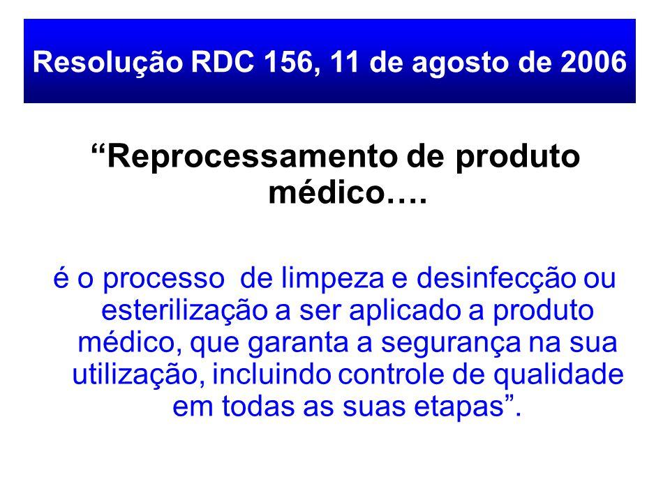 """""""Reprocessamento de produto médico…. é o processo de limpeza e desinfecção ou esterilização a ser aplicado a produto médico, que garanta a segurança n"""