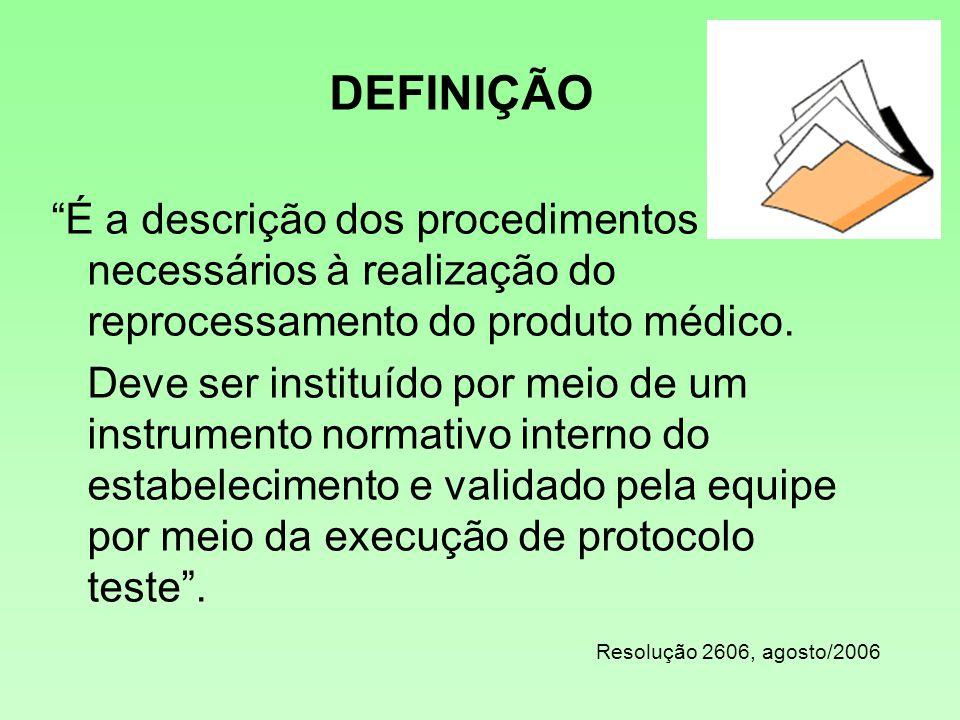 """DEFINIÇÃO """"É a descrição dos procedimentos necessários à realização do reprocessamento do produto médico. Deve ser instituído por meio de um instrumen"""