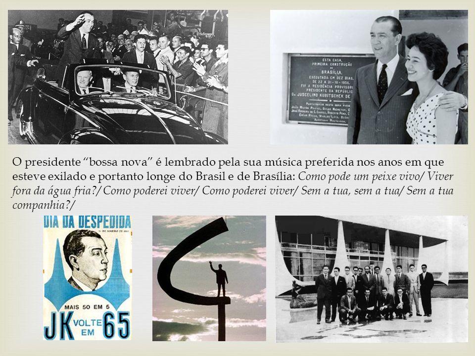 """O presidente """"bossa nova"""" é lembrado pela sua música preferida nos anos em que esteve exilado e portanto longe do Brasil e de Brasília: Como pode um p"""