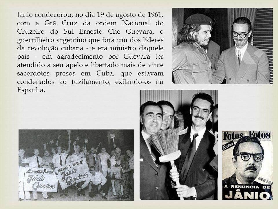 Jânio condecorou, no dia 19 de agosto de 1961, com a Grã Cruz da ordem Nacional do Cruzeiro do Sul Ernesto Che Guevara, o guerrilheiro argentino que f