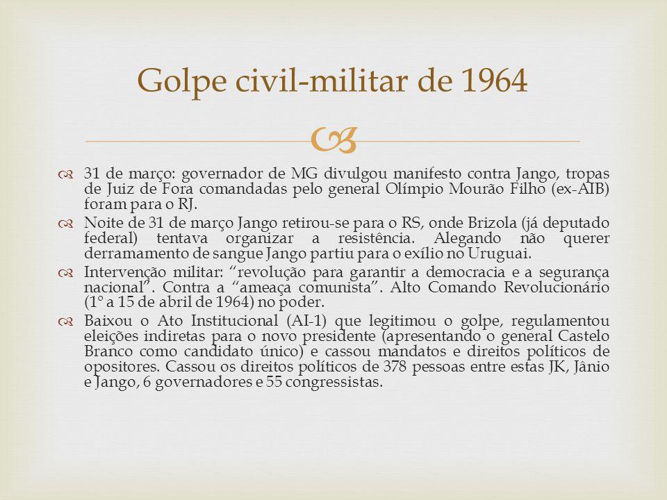   31 de março: governador de MG divulgou manifesto contra Jango, tropas de Juiz de Fora comandadas pelo general Olímpio Mourão Filho (ex-AIB) foram