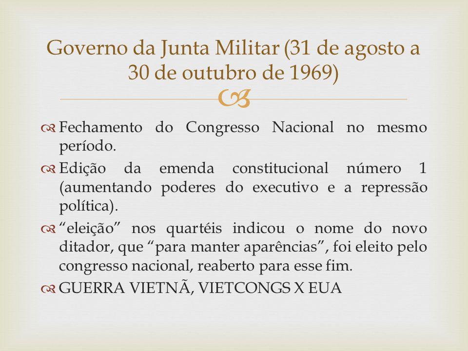   Fechamento do Congresso Nacional no mesmo período.  Edição da emenda constitucional número 1 (aumentando poderes do executivo e a repressão polít