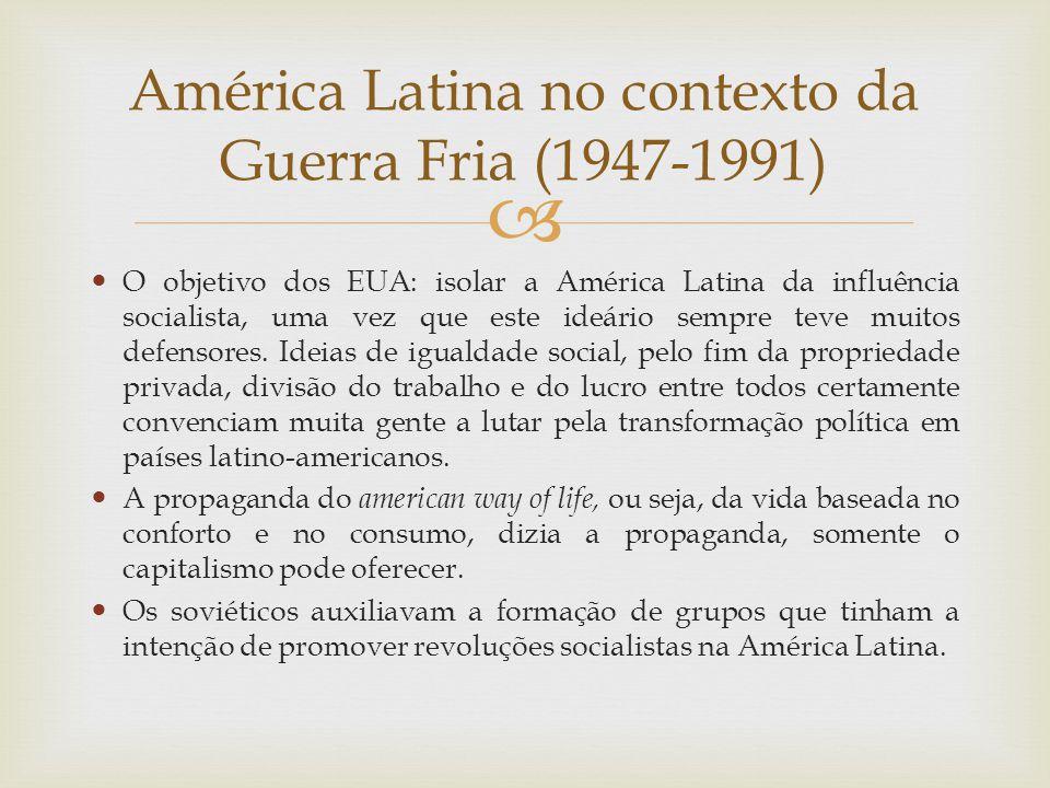  O objetivo dos EUA: isolar a América Latina da influência socialista, uma vez que este ideário sempre teve muitos defensores. Ideias de igualdade so