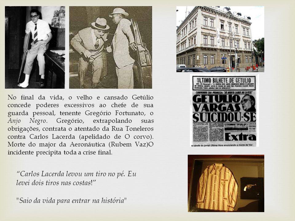 """""""Carlos Lacerda levou um tiro no pé. Eu levei dois tiros nas costas !"""""""