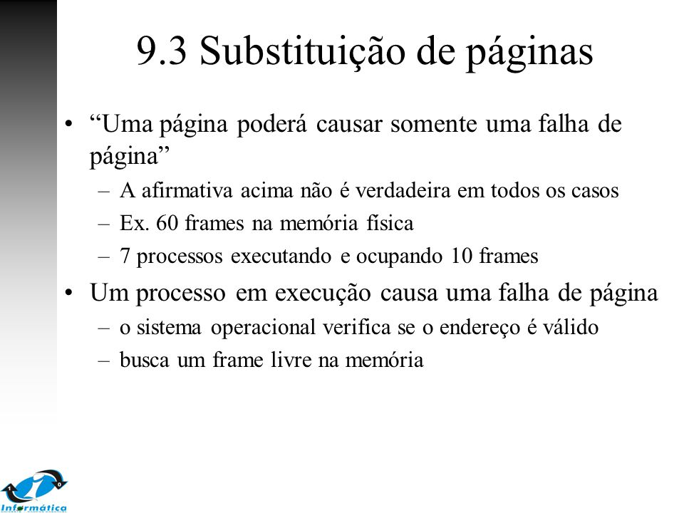 """9.3 Substituição de páginas """"Uma página poderá causar somente uma falha de página"""" –A afirmativa acima não é verdadeira em todos os casos –Ex. 60 fram"""