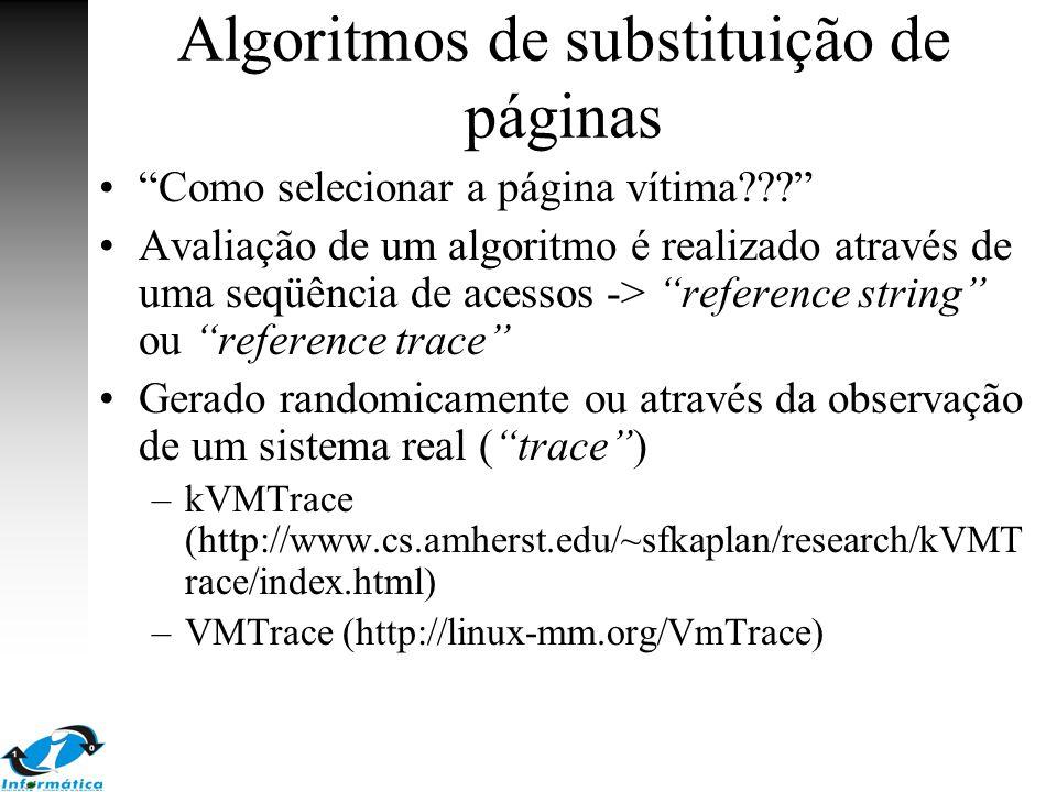 """Algoritmos de substituição de páginas """"Como selecionar a página vítima???"""" Avaliação de um algoritmo é realizado através de uma seqüência de acessos -"""